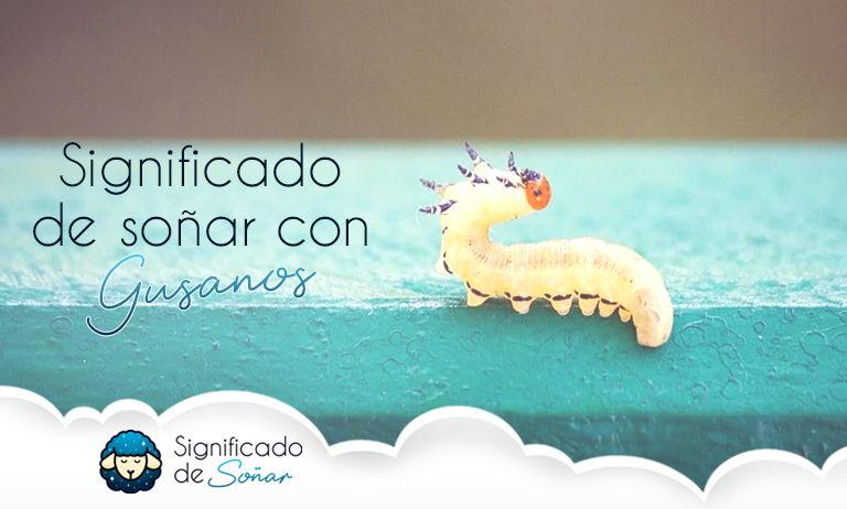 soñar con gusanos significado